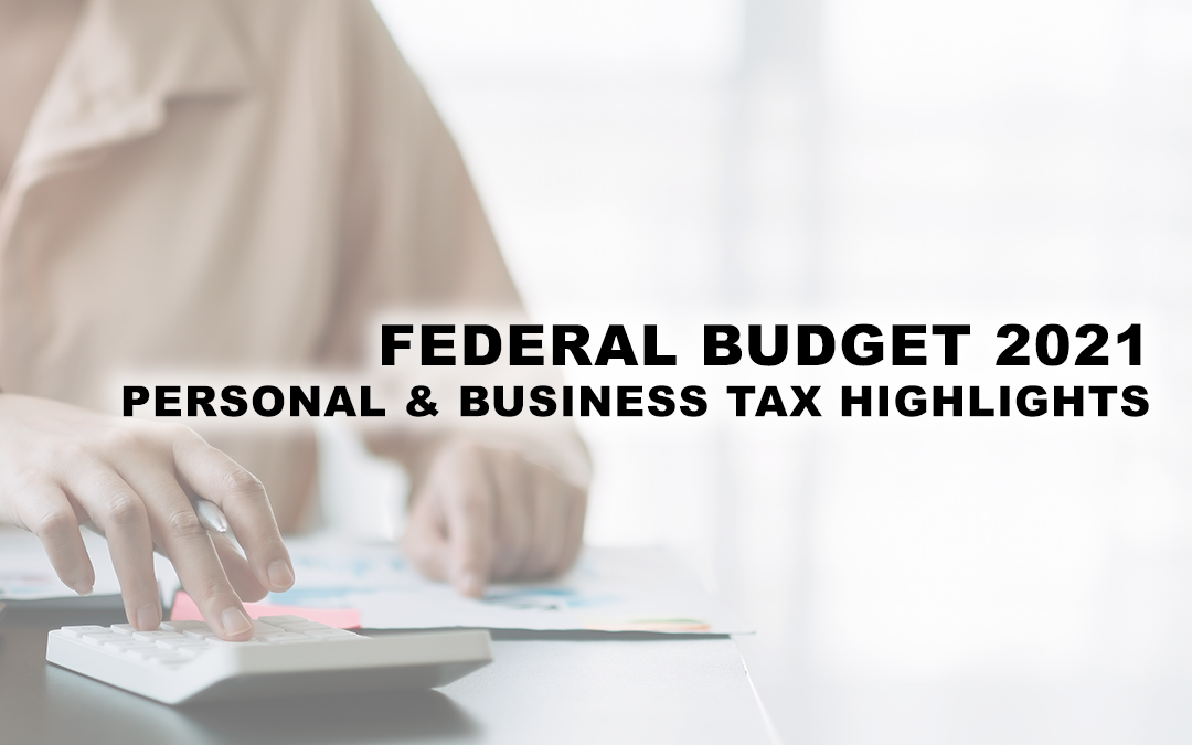 How the Federal Budget 2021 Can Impact Your Taxes